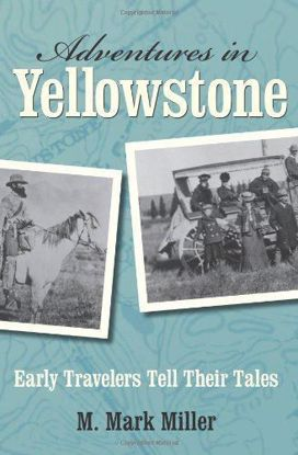 Picture of Adventures in Yellowstone: Early Travelers Tell Their Tales