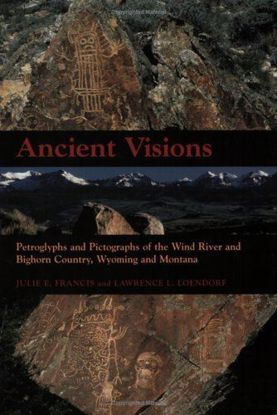 Picture of Ancient Visions: Petroglyphs and Pictographs of the Wind River and Bighorn Country, WY and MT
