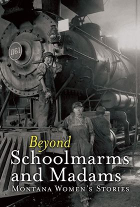 Picture of Beyond Schoolmarms and Madams: Montana Women's Stories