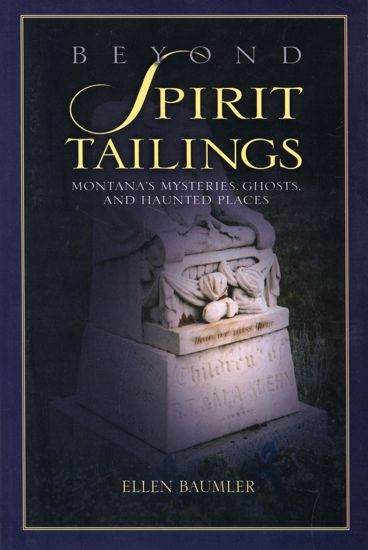 Picture of Beyond Spirit Tailings: Montana's Mysteries, Ghosts, and Haunted Places, by Ellen Baumler