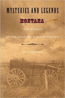 Picture of Mysteries and Legends of Montana: True Stories of the Unsolved & Unexplained