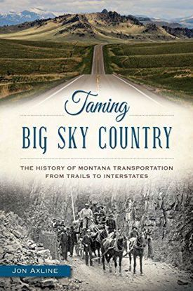 Picture of Taming Big Sky Country: The History of Montana Transportation from Trails to Interstates, by Jon Axline
