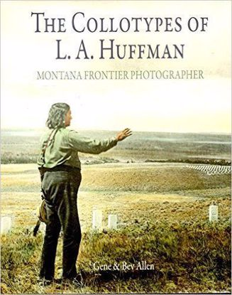 Picture of The Collotypes of L. A. Huffman: Montana Frontier Photographer