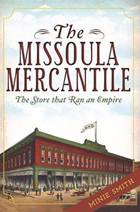 Picture of The Missoula Mercantile: The Store That Ran an Empire
