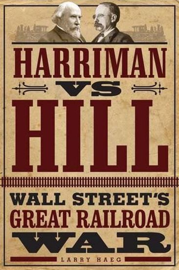 Picture of Harriman vs. Hill: Wall Street's Great Railroad War (Northern Pacific, Union Pacific & Great Northern)