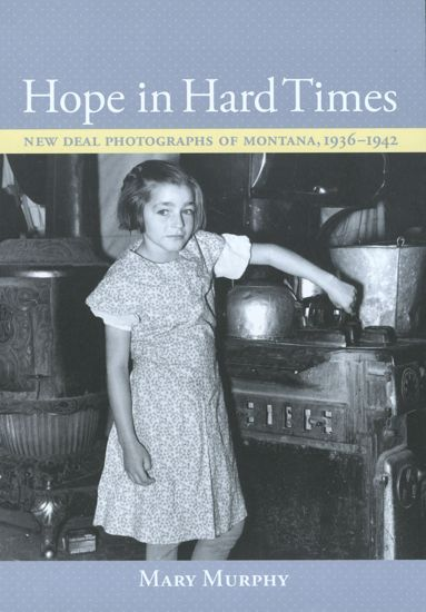 Picture of Hope in Hard Times: New Deal Photographs of Montana, 1936-1942
