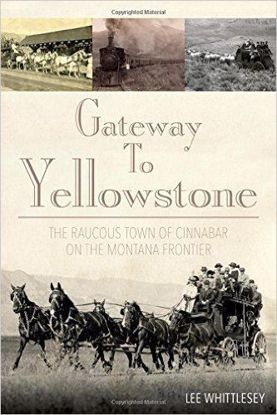 Picture of Gateway to Yellowstone: The Raucous Town of Cinnabar on the Montana Frontier (Northern Pacific)