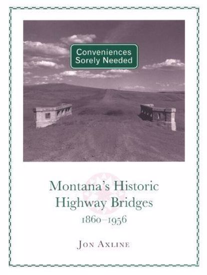 Picture of Conveniences Sorely Needed: Montana's Historic Highway Bridges (softcover) by Jon Axline