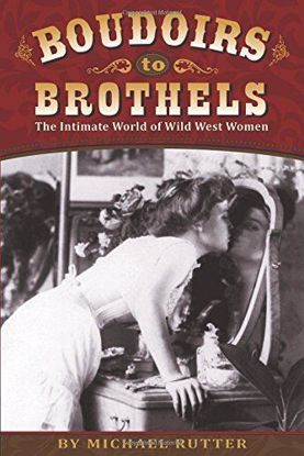 Picture of Boudoirs to Brothels: The Intimate World of Wild West Women