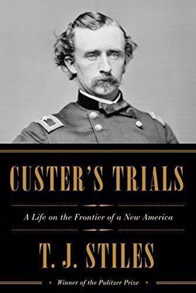 Picture of Custer's Trials: A Life on the Frontier of a New America