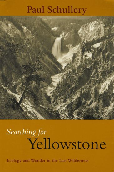 Picture of Searching for Yellowstone: Ecology and Wonder in the Last Wilderness