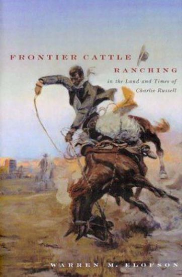 Picture of Frontier Cattle Ranching in the Land and Times of Charlie Russell