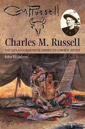Picture of Charles M. Russell: The Life and Legend of America's Cowboy Artist