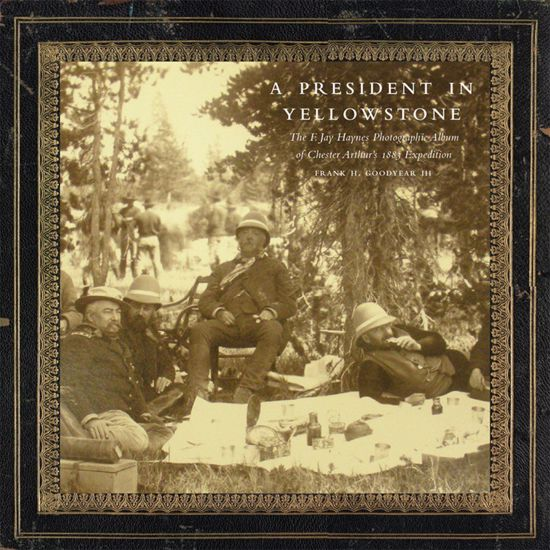 Picture of A President in Yellowstone: The F. Jay Haynes Photographic Album of Chester Arthur's 1883 Expedition