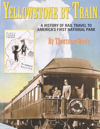 Picture of Yellowstone by Train: A History of Rail Travel to America's First National Park