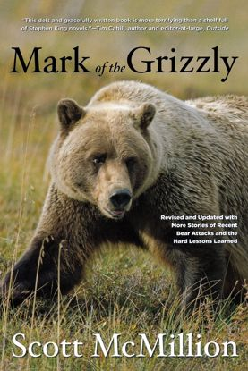 Picture of Mark of the Grizzly: Revised And Updated With More Stories Of Recent Bear Attacks And The Hard Lessons Learned