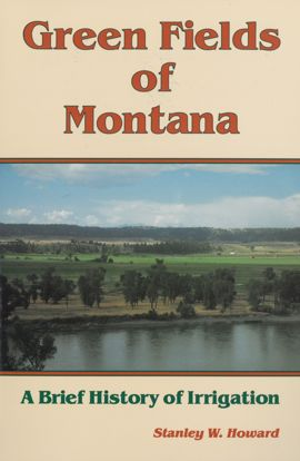 Picture of Green Fields of Montana: A Brief History of Irrigation