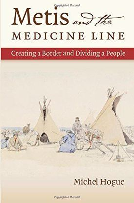 Picture of Metis and the Medicine Line: Creating a Border and Dividing a People