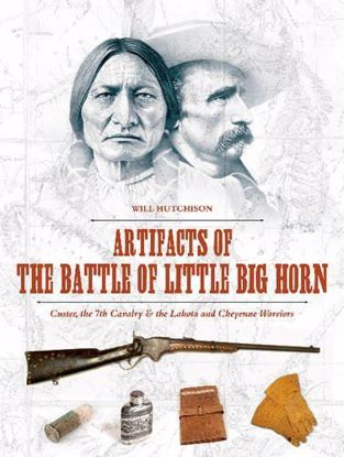 Picture of Artifacts of the Battle of Little Big Horn: Custer, the 7th Cavalry & the Lakota and Cheyenne Warriors