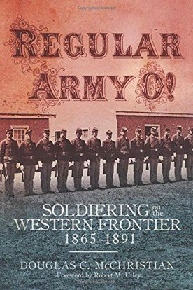 Picture of Regular Army O!: Soldiering on the Western Frontier, 1865–1891