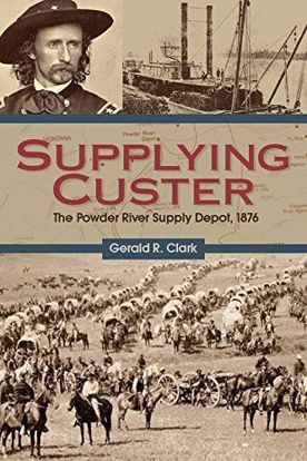 Picture of Supplying Custer: The Powder River Supply Depot, 1876
