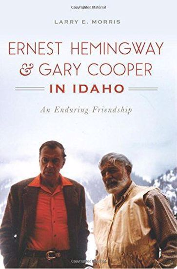 Picture of Ernest Hemingway and Gary Cooper in Idaho: An Enduring Friendship