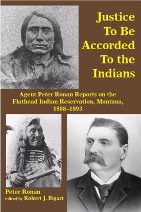 Picture of Justice to Be Accorded To the Indians: Agent Peter Ronan Reports on the Flathead Indian Reservation, Montana, 1888-1893