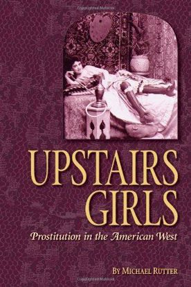 Picture of Upstairs Girls: Prostitution in the American West