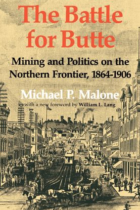 Picture of The Battle for Butte: Mining and Politics on the Northern Frontier, 1864-1906