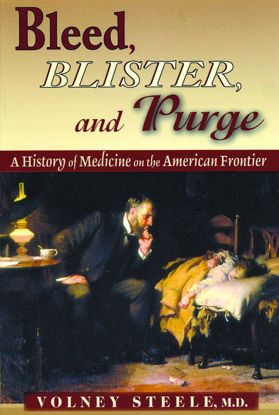 Picture of Bleed, Blister & Purge: A History of Medicine on the American Frontier