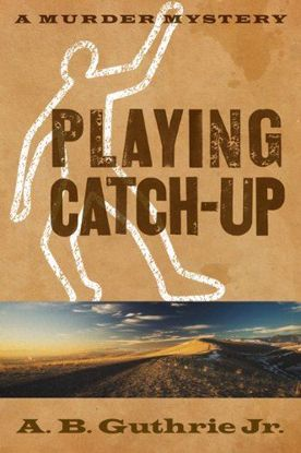 Picture of Playing Catch-Up - A Novel by A. B. Guthrie
