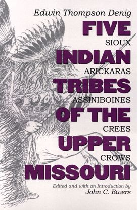 Picture of Five Indian Tribes of the Upper Missouri: Sioux, Arickaras, Assiniboines, Crees, Crows