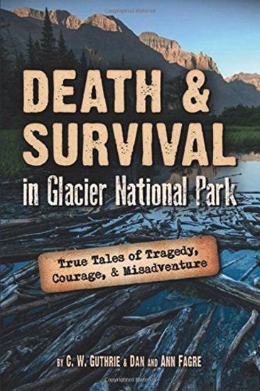 Picture of Death and Survival in Glacier National Park: True Tales of Tragedy, Courage, and Misadventure