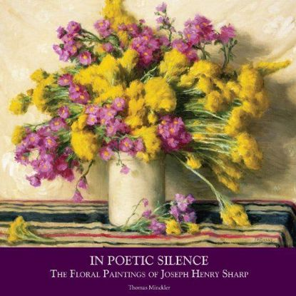 Picture of In Poetic Silence: The Floral Paintings of Joseph Henry Sharp