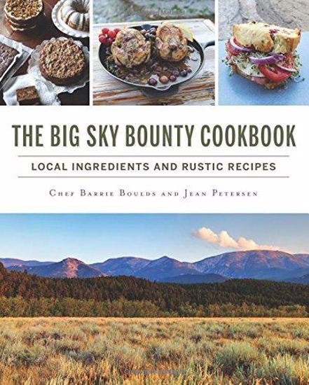 Picture of The Big Sky Bounty Cookbook: Local Ingredients and Rustic Recipes