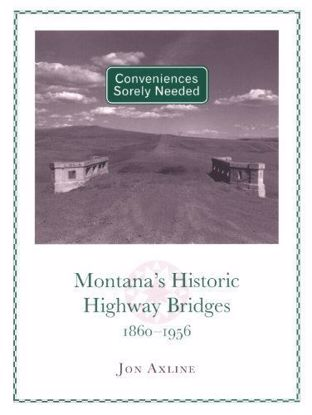 Picture of Conveniences Sorely Needed: Montana's Historic Highway Bridges (hardcover) by Jon Axline