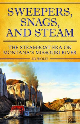 Picture of Sweepers, Snags, and Steam: The Steamboat Era on Montana's Missouri River
