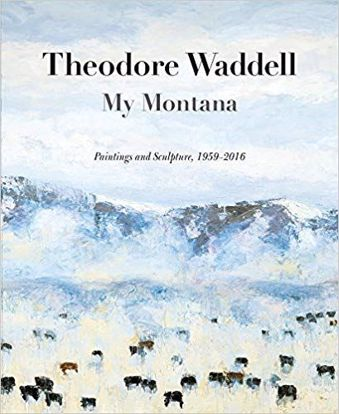 Picture of Theodore Waddell: My Montana―Paintings and Sculpture, 1959–2016