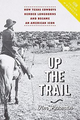 Picture of Up the Trail: How Texas Cowboys Herded Longhorns and Became an American Icon