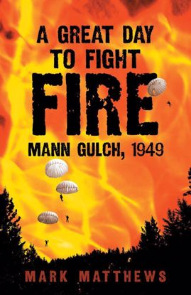 Picture of A Great Day to Fight Fire: Mann Gulch, 1949