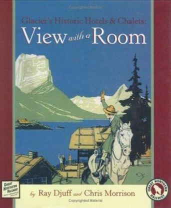 Picture of View With a Room: Glacier's Historic Hotels & Chalets (hardcover)