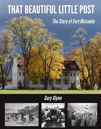 Picture of That Beautiful Little Post: The Story of Fort Missoula