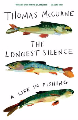Picture of The Longest Silence: A Life in Fishing, by Thomas McGuane