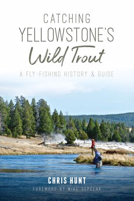 Picture of Catching Yellowstone's Wild Trout: A Fly-Fishing History and Guide