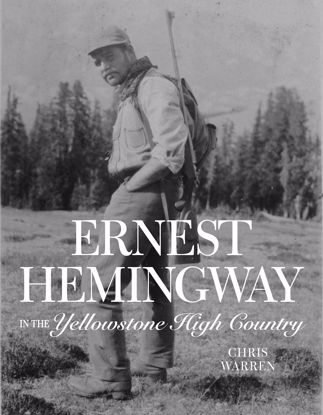 Picture of Ernest Hemingway in the Yellowstone High Country
