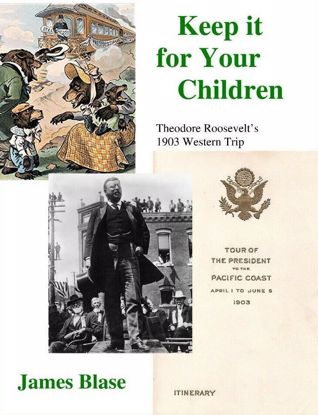 Picture of Keep it for Your Children: Theodore Roosevelt's 1903 Western Trip