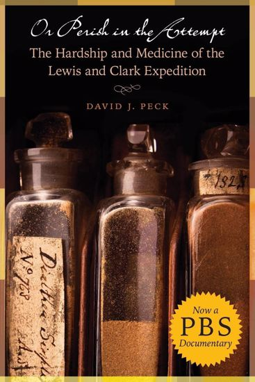 Picture of Or Perish in the Attempt: The Hardship and Medicine of the Lewis and Clark Expedition