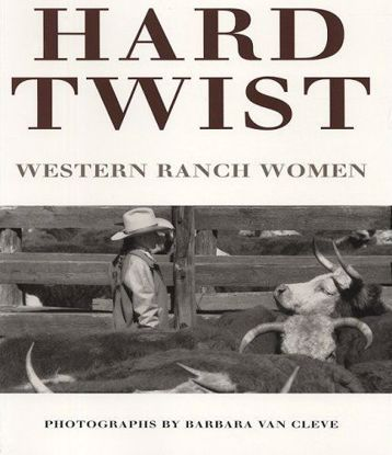 Picture of Hard Twist: Western Ranch Women - Photographs by Barbara Van Cleve