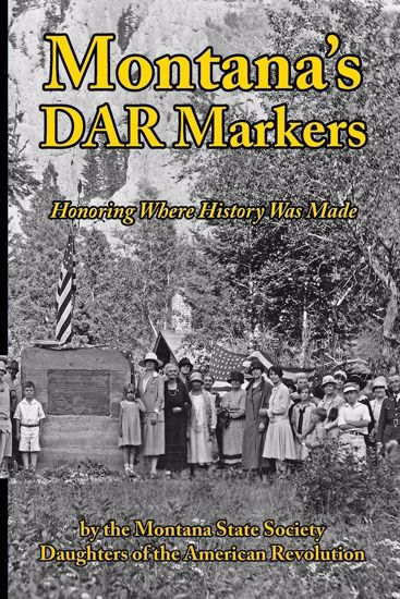 Picture of Montana's DAR Markers: Honoring Where History Was Made