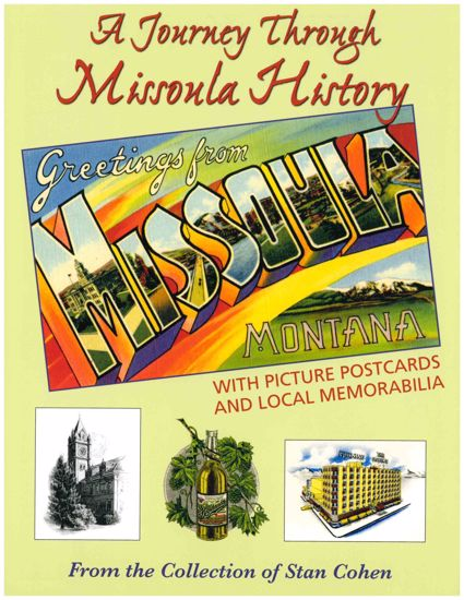 Picture of A Journey Through Missoula History, with Picture Postcards and Local Memorabilia from the Collection of Stan Cohen